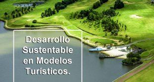 Lo que debe de ser el Desarrollo Sustentable en Modelos Turísticos
