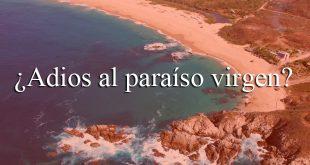 Adios al paraíso virgen Chalacatepec