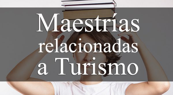 Maestrías relacionadas a turismo