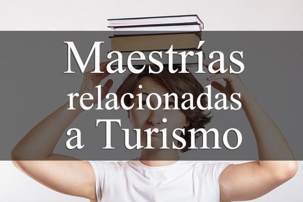 8 maestrías relacionadas a turismo que puedes cursar con beca del CONACYT en México