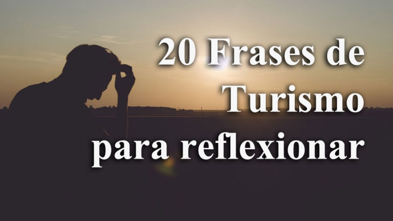 20 Frases De Turismo Para Reflexionar Entorno Turístico
