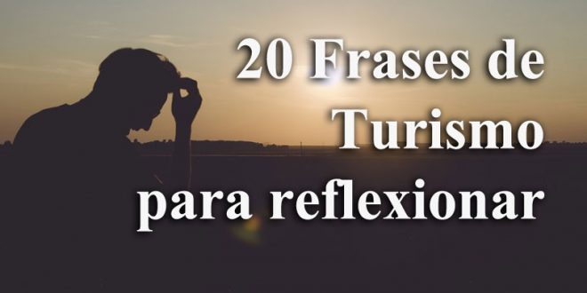 20 frases de turismo para reflexionar entorno turstico 20 frases de turismo para reflexionar thecheapjerseys Image collections