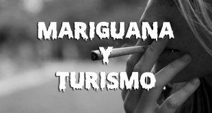 Mariguana y turismo, el cómo y el por qué
