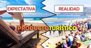 Producto Turístico: expectativa versus realidad y cómo se ve afectado el destino turístico