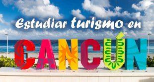 Excelentes universidades para estudiar turismo en Cancún
