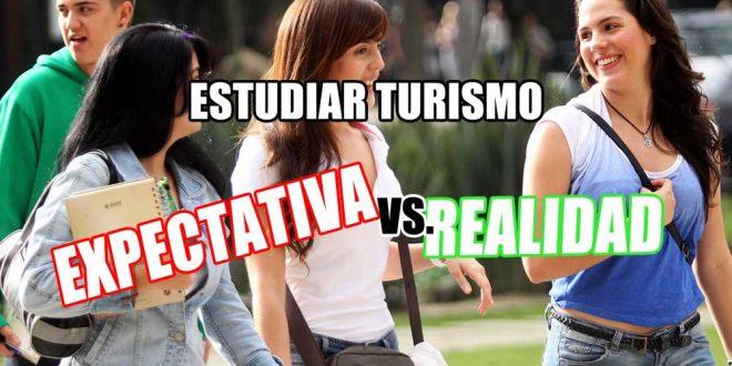 Estudiar turismo expectativa vs realidad