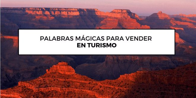 Palabras Mágicas Para Vender En Turismo Entorno Turístico