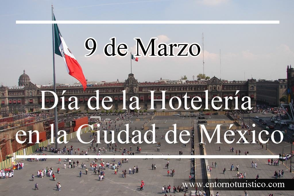 9 de Marzo Día de la Hotelería en la Ciudad de México