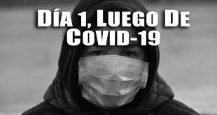 Dia 1, luego de Covid-19